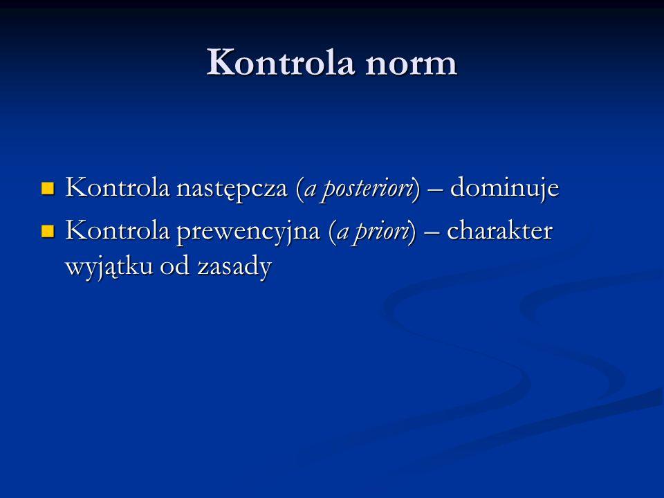 Kontrola norm Kontrola następcza (a posteriori) – dominuje Kontrola następcza (a posteriori) – dominuje Kontrola prewencyjna (a priori) – charakter wy