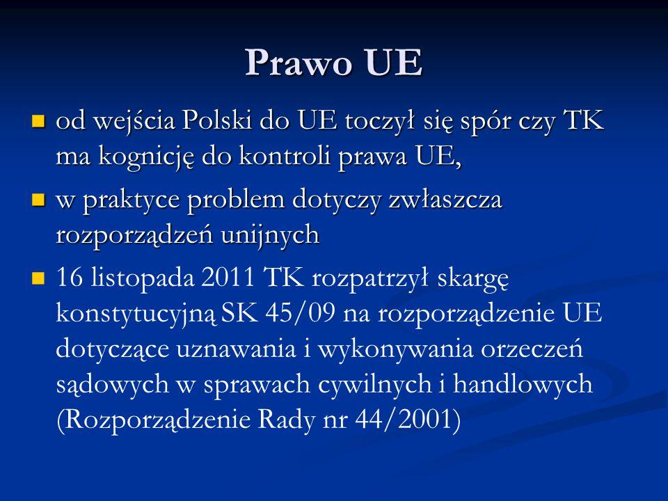 Prawo UE od wejścia Polski do UE toczył się spór czy TK ma kognicję do kontroli prawa UE, od wejścia Polski do UE toczył się spór czy TK ma kognicję d