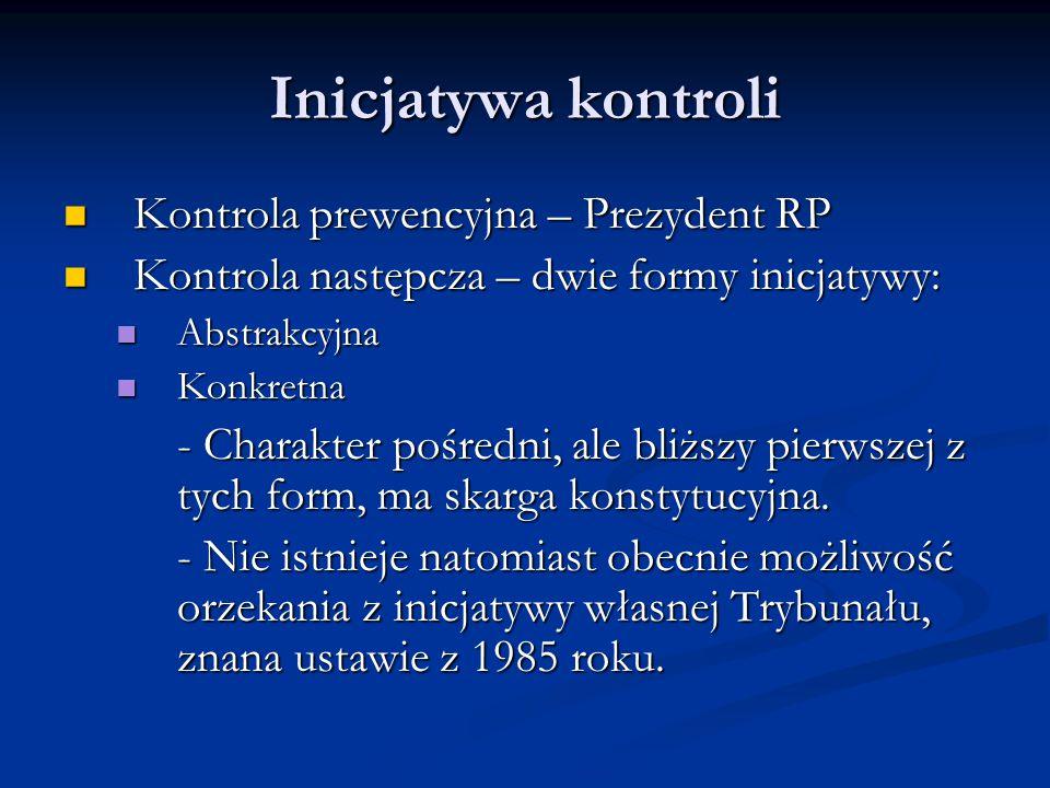 Inicjatywa kontroli Kontrola prewencyjna – Prezydent RP Kontrola prewencyjna – Prezydent RP Kontrola następcza – dwie formy inicjatywy: Kontrola nastę