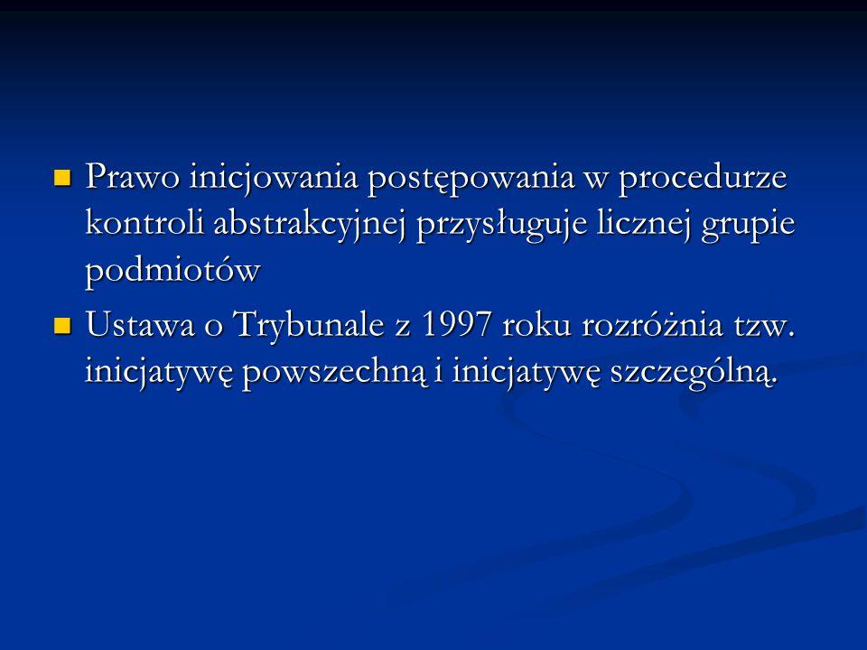 Prawo inicjowania postępowania w procedurze kontroli abstrakcyjnej przysługuje licznej grupie podmiotów Prawo inicjowania postępowania w procedurze ko