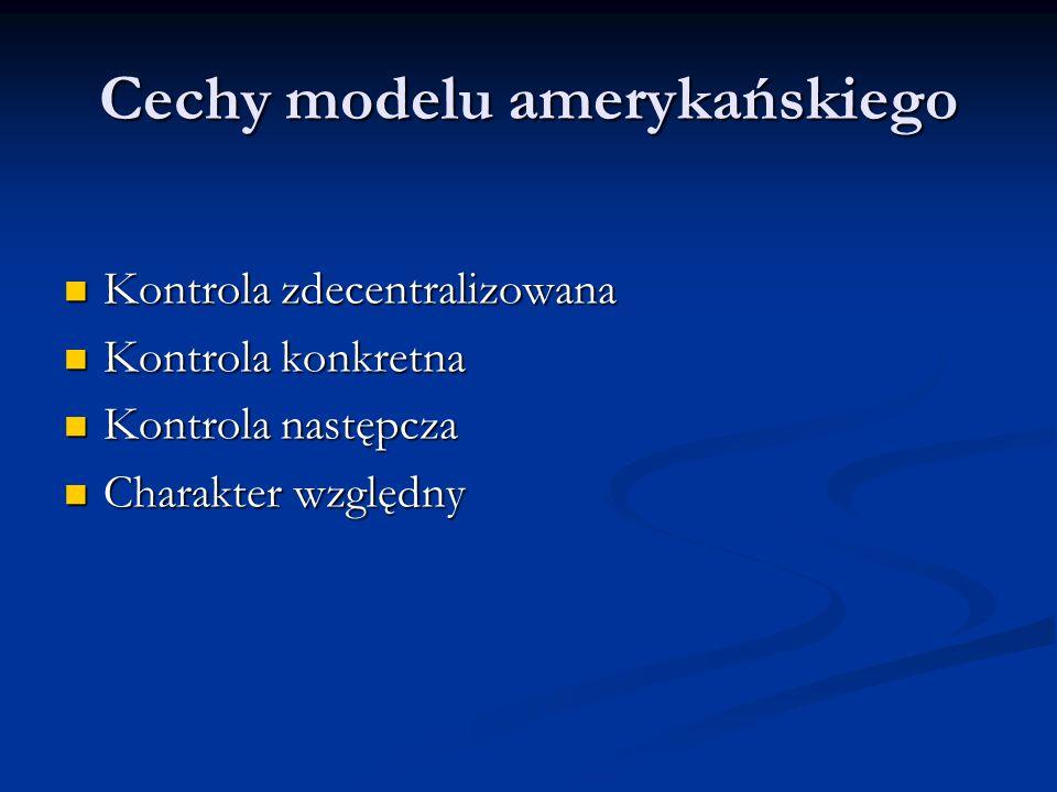 Cechy modelu kontynentalnego Kontrola scentralizowana Kontrola abstrakcyjna oraz konkretna Kontrola prewencyjna oraz następcza Charakter bezwzględny (eliminacja z systemu prawnego normy niekonstytucyjnej)