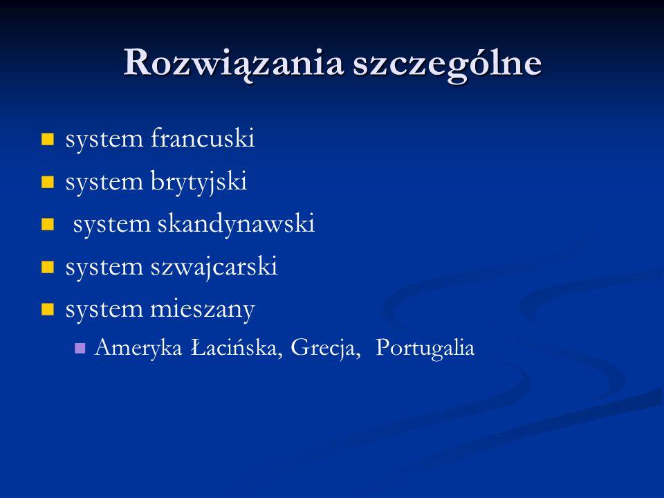 Rozwiązania szczególne system francuski system brytyjski system skandynawski system szwajcarski system mieszany Ameryka Łacińska, Grecja, Portugalia