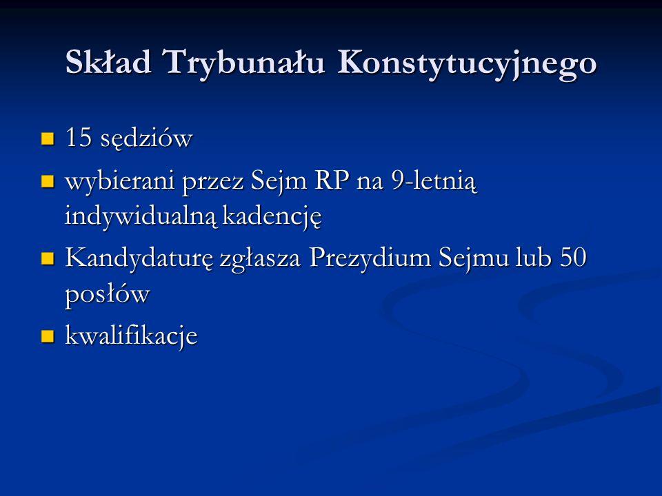 Skład Trybunału Konstytucyjnego 15 sędziów 15 sędziów wybierani przez Sejm RP na 9-letnią indywidualną kadencję wybierani przez Sejm RP na 9-letnią in