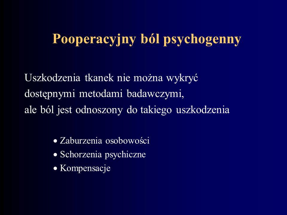 Pooperacyjny ból psychogenny Uszkodzenia tkanek nie można wykryć dostępnymi metodami badawczymi, ale ból jest odnoszony do takiego uszkodzenia  Zabur