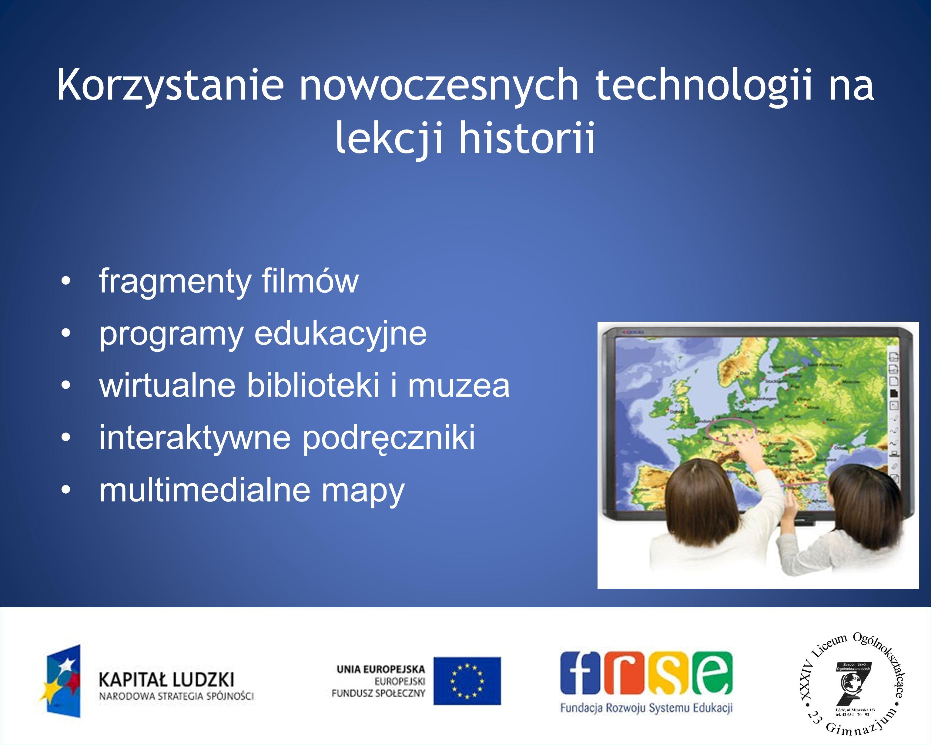 4 Korzystanie nowoczesnych technologii na lekcji historii fragmenty filmów programy edukacyjne wirtualne biblioteki i muzea interaktywne podręczniki multimedialne mapy