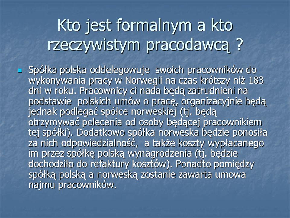 Kto jest formalnym a kto rzeczywistym pracodawcą ? Spółka polska oddelegowuje swoich pracowników do wykonywania pracy w Norwegii na czas krótszy niż 1