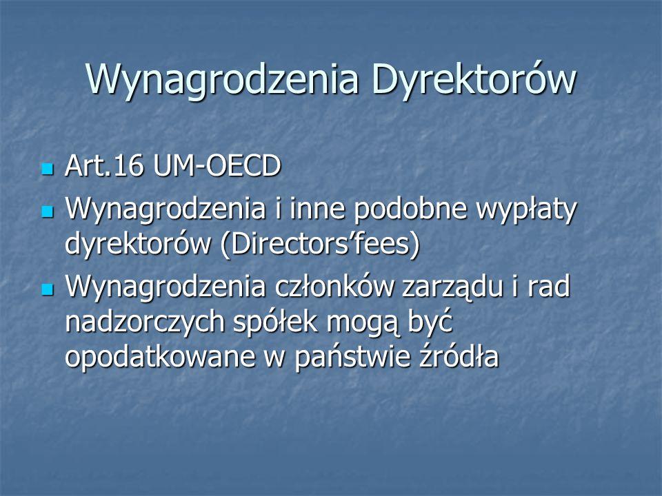 Wynagrodzenia Dyrektorów Art.16 UM-OECD Art.16 UM-OECD Wynagrodzenia i inne podobne wypłaty dyrektorów (Directors'fees) Wynagrodzenia i inne podobne w