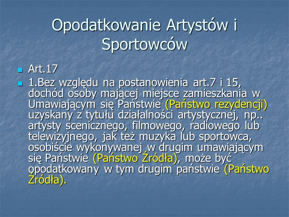 Opodatkowanie Artystów i Sportowców Art.17 Art.17 1.Bez względu na postanowienia art.7 i 15, dochód osoby mającej miejsce zamieszkania w Umawiającym s