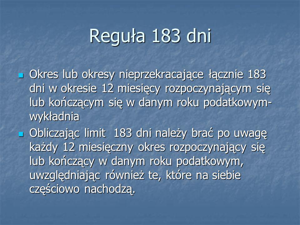 Reguła 183 dni Okres lub okresy nieprzekracające łącznie 183 dni w okresie 12 miesięcy rozpoczynającym się lub kończącym się w danym roku podatkowym-