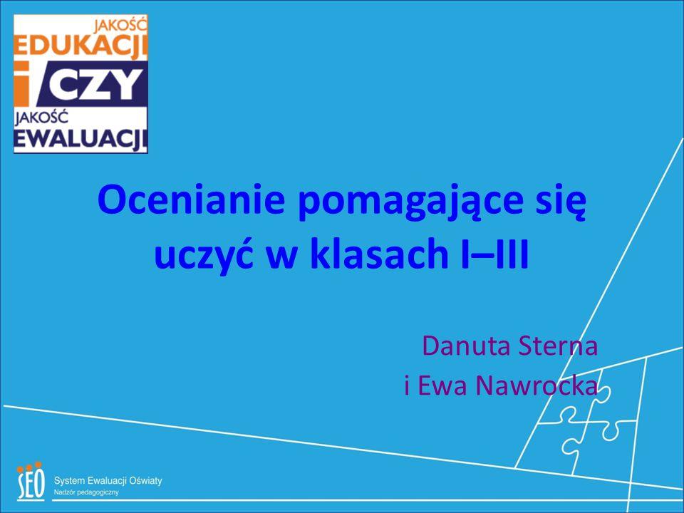 Ocenianie pomagające się uczyć w klasach I–III Danuta Sterna i Ewa Nawrocka