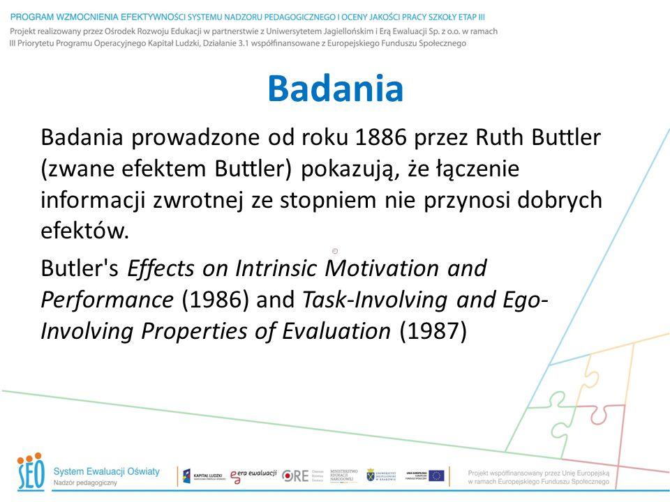 Badania Badania prowadzone od roku 1886 przez Ruth Buttler (zwane efektem Buttler) pokazują, że łączenie informacji zwrotnej ze stopniem nie przynosi