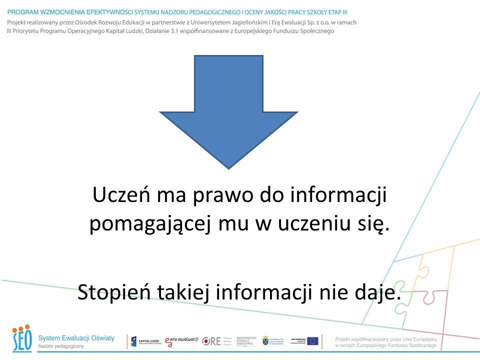 Uczeń ma prawo do informacji pomagającej mu w uczeniu się. Stopień takiej informacji nie daje.