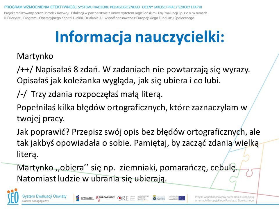 Informacja nauczycielki: Martynko /++/ Napisałaś 8 zdań. W zadaniach nie powtarzają się wyrazy. Opisałaś jak koleżanka wygląda, jak się ubiera i co lu