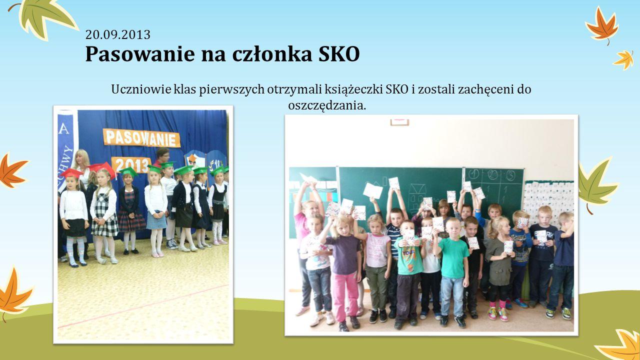 20.09.2013 Pasowanie na członka SKO Uczniowie klas pierwszych otrzymali książeczki SKO i zostali zachęceni do oszczędzania.