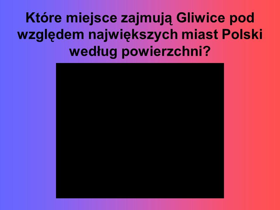 Które miejsce zajmują Gliwice pod względem największych miast Polski według powierzchni?