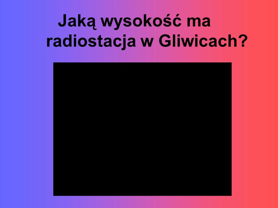 Jaką wysokość ma radiostacja w Gliwicach?