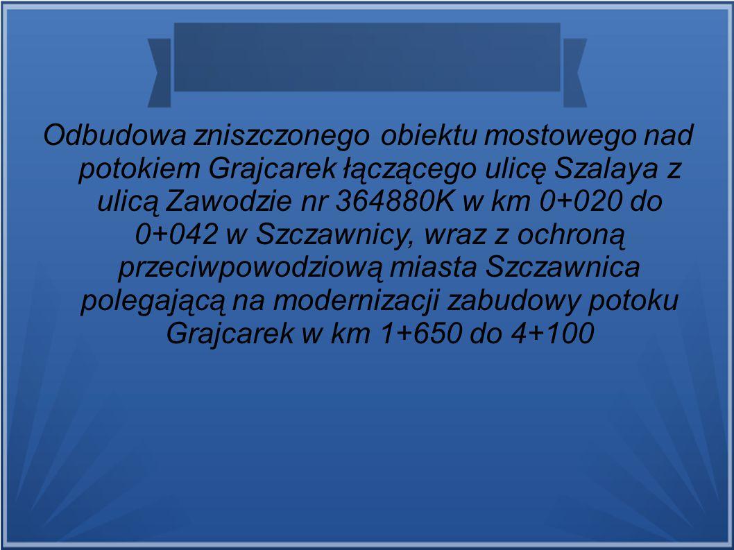 Odbudowa zniszczonego obiektu mostowego nad potokiem Grajcarek łączącego ulicę Szalaya z ulicą Zawodzie nr 364880K w km 0+020 do 0+042 w Szczawnicy, wraz z ochroną przeciwpowodziową miasta Szczawnica polegającą na modernizacji zabudowy potoku Grajcarek w km 1+650 do 4+100