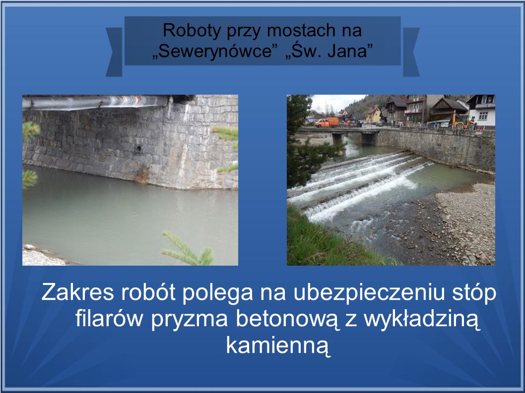"""Roboty przy mostach na """"Sewerynówce"""" """"Św. Jana"""" Zakres robót polega na ubezpieczeniu stóp filarów pryzma betonową z wykładziną kamienną"""