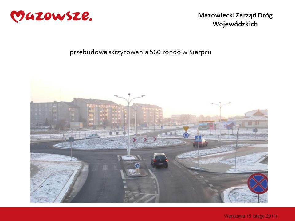 Mazowiecki Zarząd Dróg Wojewódzkich przebudowa skrzyżowania 560 rondo w Sierpcu Warszawa 15 lutego 2011r.