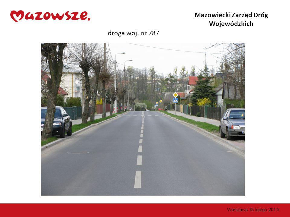 droga woj. nr 787 Mazowiecki Zarząd Dróg Wojewódzkich Warszawa 15 lutego 2011r.