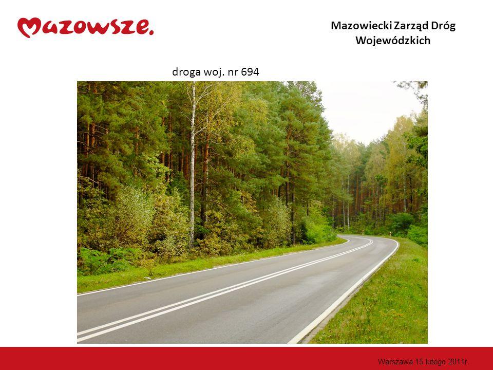 droga woj. nr 694 Mazowiecki Zarząd Dróg Wojewódzkich Warszawa 15 lutego 2011r.
