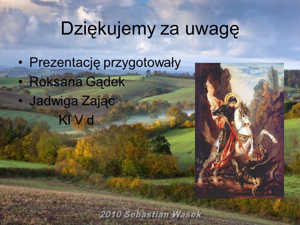 Dziękujemy za uwagę Prezentację przygotowały Roksana Gądek Jadwiga Zając Kl V d