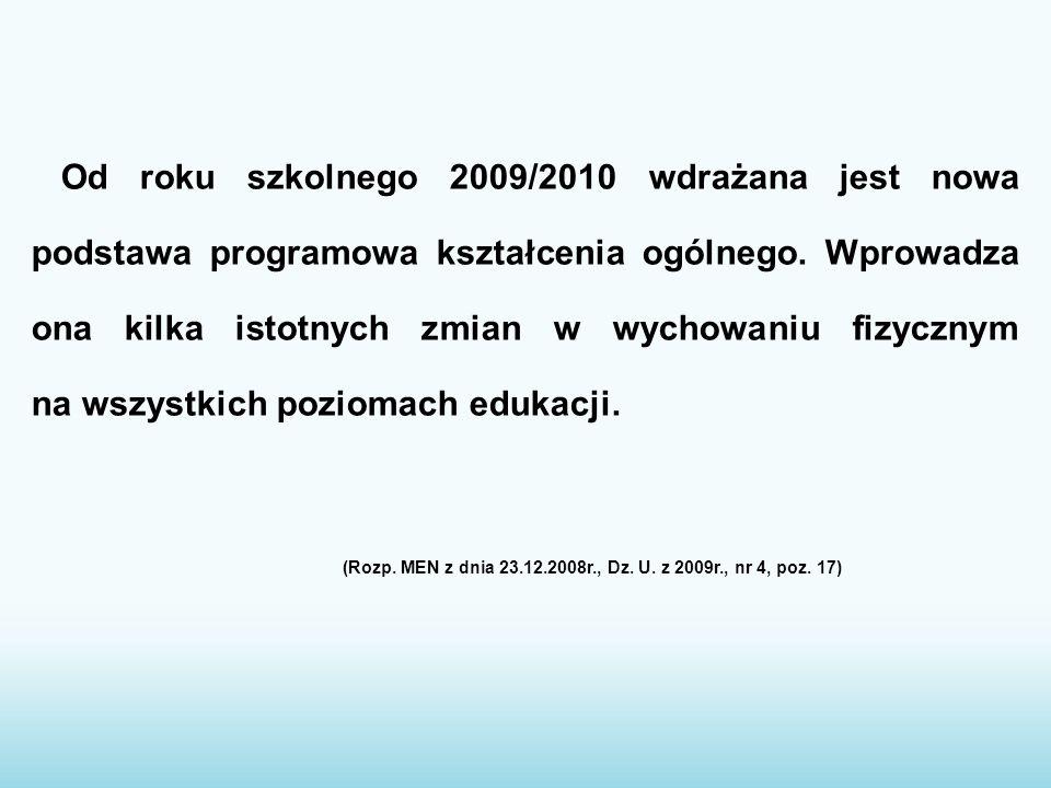 Od roku szkolnego 2009/2010 wdrażana jest nowa podstawa programowa kształcenia ogólnego. Wprowadza ona kilka istotnych zmian w wychowaniu fizycznym na