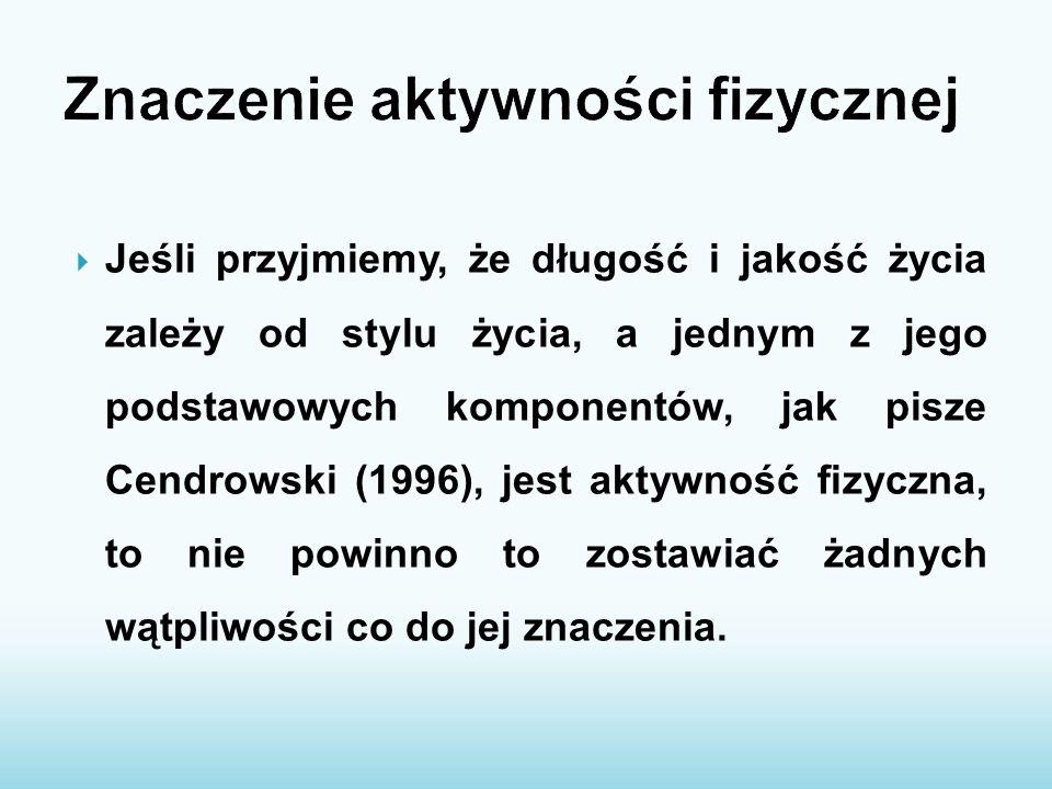  Jeśli przyjmiemy, że długość i jakość życia zależy od stylu życia, a jednym z jego podstawowych komponentów, jak pisze Cendrowski (1996), jest aktyw