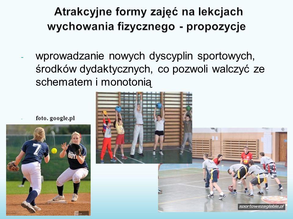 - wprowadzanie nowych dyscyplin sportowych, środków dydaktycznych, co pozwoli walczyć ze schematem i monotonią - foto. google.pl