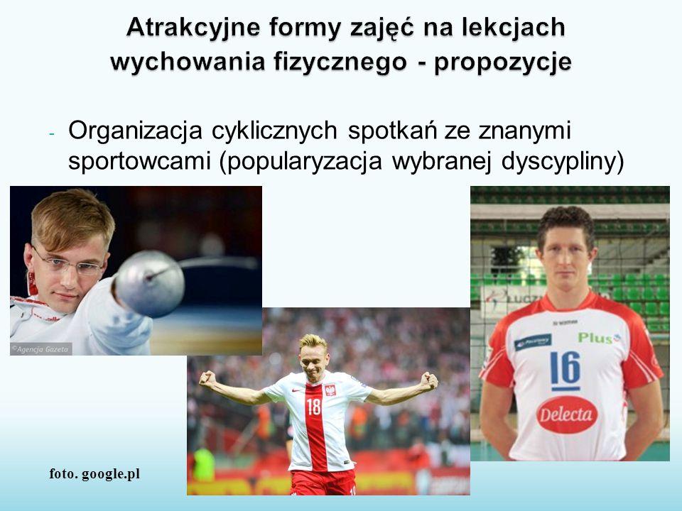 - Organizacja cyklicznych spotkań ze znanymi sportowcami (popularyzacja wybranej dyscypliny) foto. google.pl