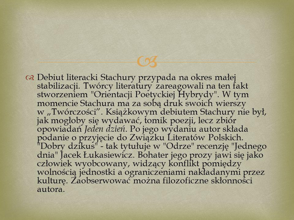   Debiut literacki Stachury przypada na okres małej stabilizacji.