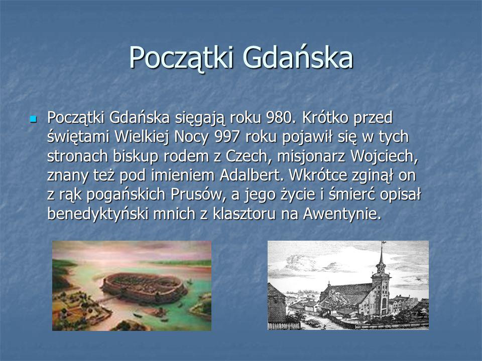 Początki Gdańska Początki Gdańska sięgają roku 980. Krótko przed świętami Wielkiej Nocy 997 roku pojawił się w tych stronach biskup rodem z Czech, mis