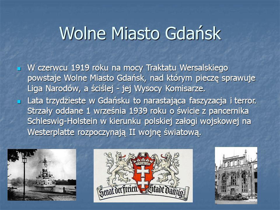 Wolne Miasto Gdańsk W czerwcu 1919 roku na mocy Traktatu Wersalskiego powstaje Wolne Miasto Gdańsk, nad którym pieczę sprawuje Liga Narodów, a ściślej