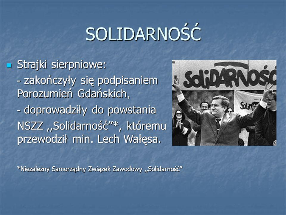 SOLIDARNOŚĆ Strajki sierpniowe: Strajki sierpniowe: - z akończyły się podpisaniem Porozumień Gdańskich, - doprowadziły do powstania NSZZ,,Solidarność'