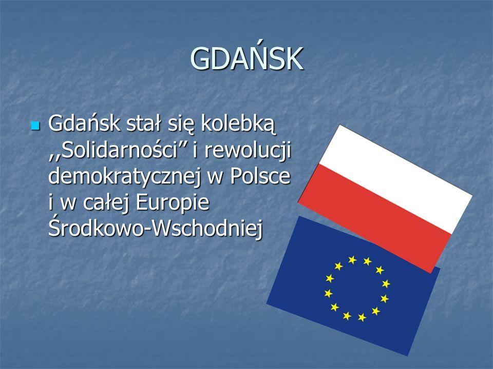 GDAŃSK Gdańsk stał się kolebką,,Solidarności'' i rewolucji demokratycznej w Polsce i w całej Europie Środkowo-Wschodniej Gdańsk stał się kolebką,,Soli