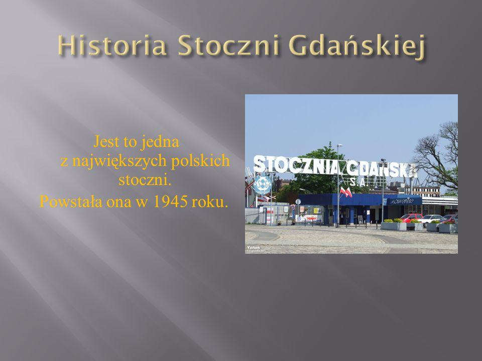 Jest to jedna z największych polskich stoczni. Powstała ona w 1945 roku.
