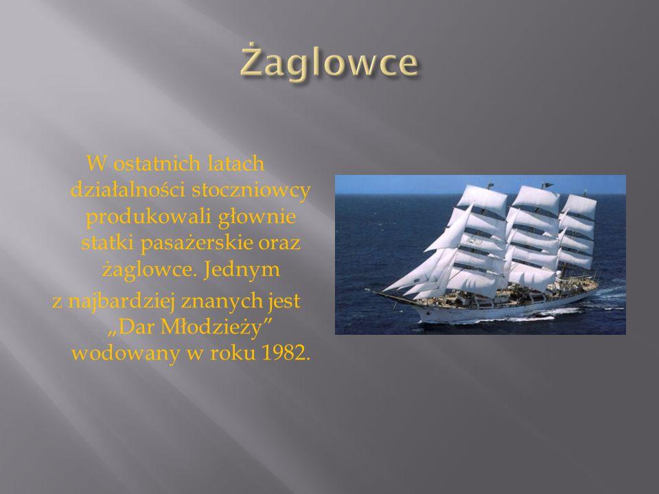 """W ostatnich latach działalności stoczniowcy produkowali głownie statki pasażerskie oraz żaglowce. Jednym z najbardziej znanych jest """"Dar Młodzieży"""" wo"""