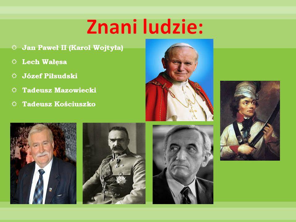  Jan Paweł II (Karol Wojtyła)  Lech Wałęsa  Józef Piłsudski  Tadeusz Mazowiecki  Tadeusz Kościuszko