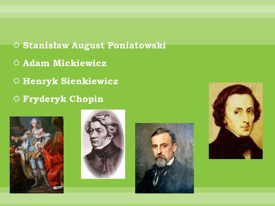  Stanisław August Poniatowski  Adam Mickiewicz  Henryk Sienkiewicz  Fryderyk Chopin