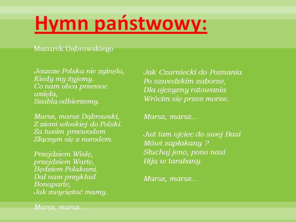 Mazurek Dąbrowskiego Jeszcze Polska nie zginęła, Kiedy my żyjemy. Co nam obca przemoc wzięła, Szablą odbierzemy. Marsz, marsz Dąbrowski, Z ziemi włosk