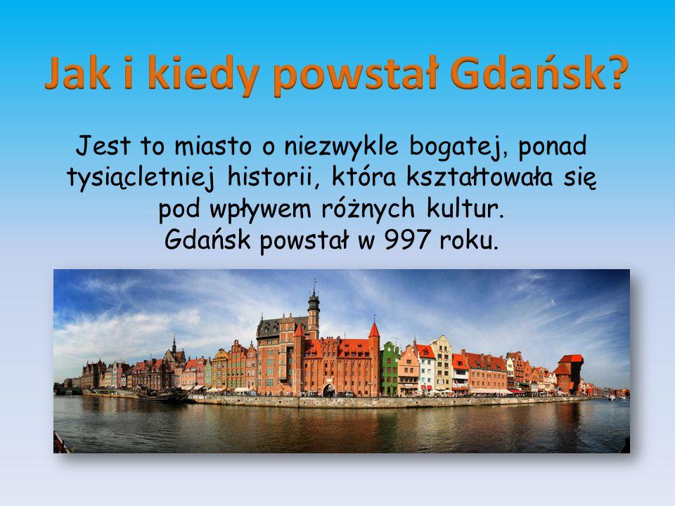 Jest to miasto o niezwykle bogatej, ponad tysiącletniej historii, która kształtowała się pod wpływem różnych kultur. Gdańsk powstał w 997 roku.