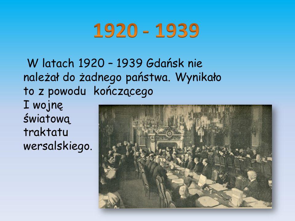 W latach 1920 – 1939 Gdańsk nie należał do żadnego państwa. Wynikało to z powodu kończącego I wojnę światową traktatu wersalskiego.