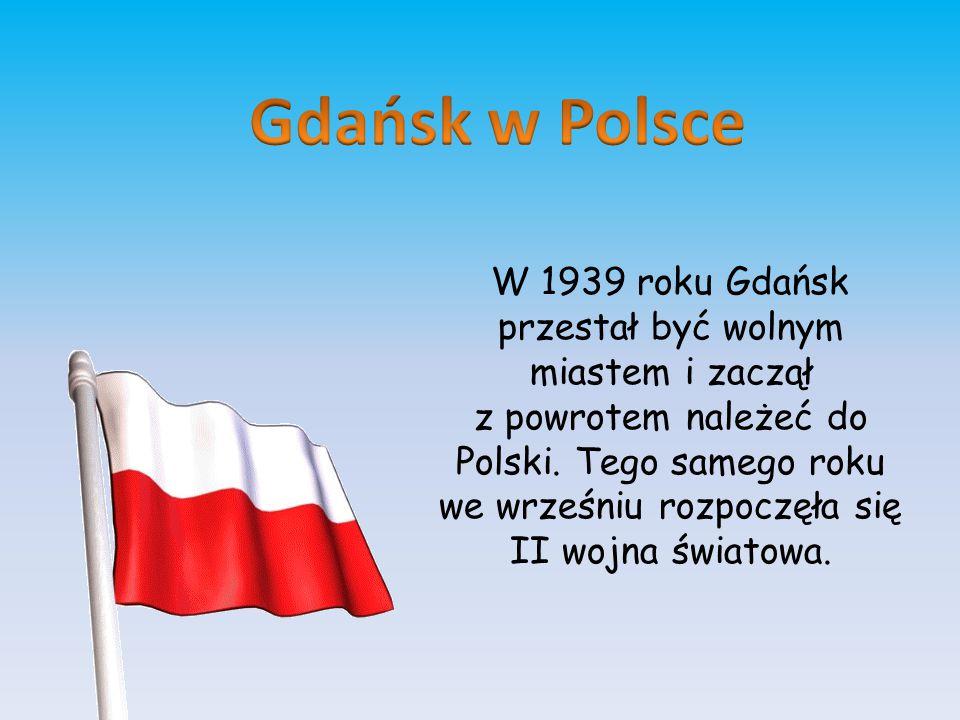 W 1939 roku Gdańsk przestał być wolnym miastem i zaczął z powrotem należeć do Polski. Tego samego roku we wrześniu rozpoczęła się II wojna światowa.