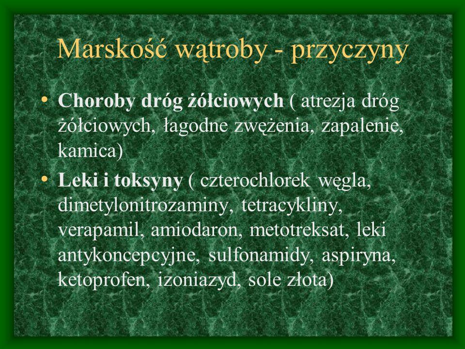 Marskość wątroby - przyczyny Choroby dróg żółciowych ( atrezja dróg żółciowych, łagodne zwężenia, zapalenie, kamica) Leki i toksyny ( czterochlorek węgla, dimetylonitrozaminy, tetracykliny, verapamil, amiodaron, metotreksat, leki antykoncepcyjne, sulfonamidy, aspiryna, ketoprofen, izoniazyd, sole złota)