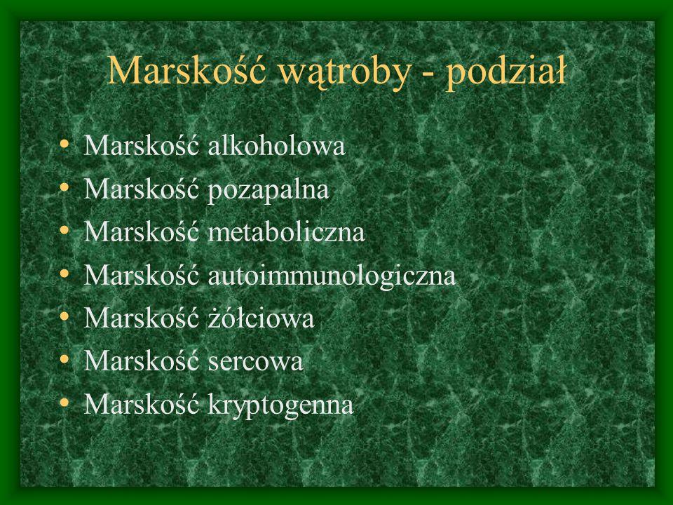 Marskość wątroby - podział Marskość alkoholowa Marskość pozapalna Marskość metaboliczna Marskość autoimmunologiczna Marskość żółciowa Marskość sercowa Marskość kryptogenna