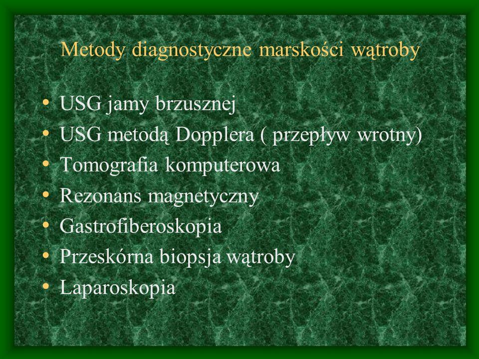 Metody diagnostyczne marskości wątroby USG jamy brzusznej USG metodą Dopplera ( przepływ wrotny) Tomografia komputerowa Rezonans magnetyczny Gastrofiberoskopia Przeskórna biopsja wątroby Laparoskopia
