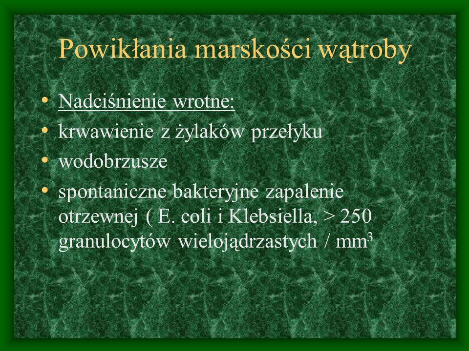 Powikłania marskości wątroby Nadciśnienie wrotne: krwawienie z żylaków przełyku wodobrzusze spontaniczne bakteryjne zapalenie otrzewnej ( E. coli i Kl