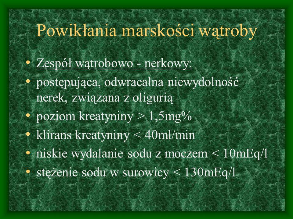 Powikłania marskości wątroby Zespół wątrobowo - nerkowy: postępująca, odwracalna niewydolność nerek, związana z oligurią poziom kreatyniny > 1,5mg% klirans kreatyniny < 40ml/min niskie wydalanie sodu z moczem < 10mEq/l stężenie sodu w surowicy < 130mEq/l