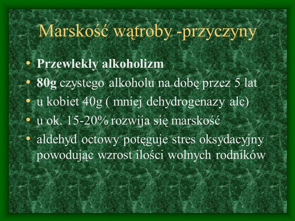 Marskość wątroby -przyczyny Przewlekły alkoholizm 80g czystego alkoholu na dobę przez 5 lat u kobiet 40g ( mniej dehydrogenazy alc) u ok. 15-20% rozwi
