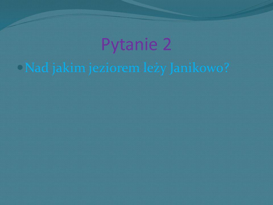 Pytanie 2 Nad jakim jeziorem leży Janikowo?